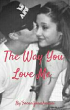 The Way You Love Me~A Justin Bieber Fanfiction by Faennifromhaenni