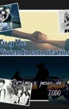 Tu y yo : viviendo con sicarios (CANCELADA) by ZomberCat