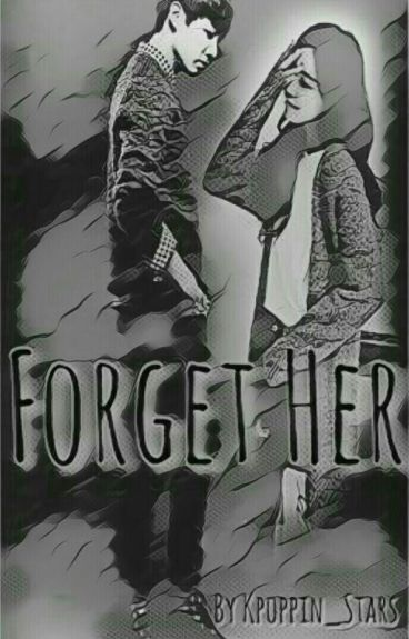 Forget Her (Part 1)