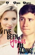 I've Been Yours All Along (A Viner Fanfic) by phantom_girl26