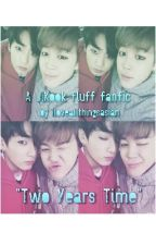 Two Years Time (A Jikook fluff fanfic) by Iloveallthingsasian
