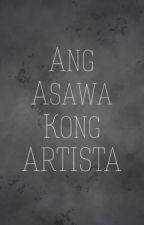 Ang Asawa kong Artista by PrincessShatoots
