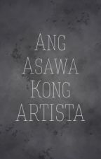 Ang Asawa kong Artista #wattys2017 by PrincessShatoots