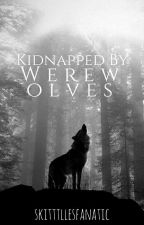 Kidnapped by Werewolves by skitttllesfanatic