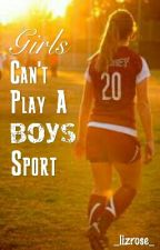 Girls Can't Play a Boys Sport by _lizrose_