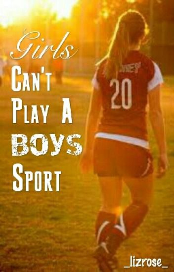 Girls Can't Play a Boys Sport
