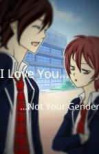 """""""I Love You, Not Your Gender..."""" [END] by WriterKalong"""