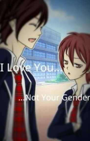 """""""I Love You, Not Your Gender..."""" [END]"""