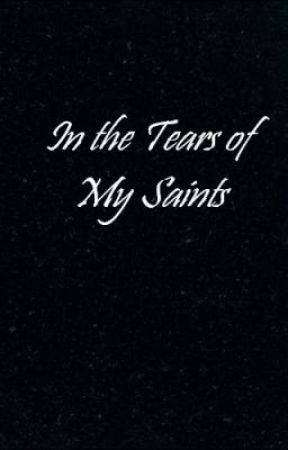 In the Tears of My Saints by foreverhidion3