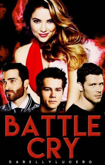 •Battle Cry• The Originals/Teen Wolf/ The Vampire Diaries [2] ON HOLD