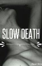 SLOW DEATH by mayarstyles03