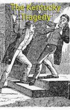 The Kentucky Tragedy by NerdWhoIsAnonymous