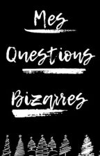 Mes Questions Bizarres by DRAMATROLLER