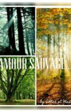 Amour Sauvage - #Wattys2016 by MaelleHes