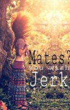 Mates? You wish. Jerk. (ON HOLD) by amazingkat