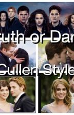 Truth or dare Cullen style . by MyTwilightSaga