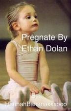Pregnant by Ethan Dolan. (E•D) by BBYGRLHANNAH