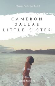 Cameron Dallas' Little Sister|| Magcon Fan-Fiction by JustGrier