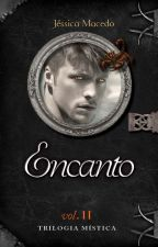 Encanto - Trilogia Mística vol 2 by JssicaMacedo930