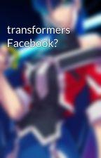 transformers Facebook? by optaniumprime