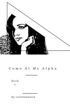 Come At Me, Alpha  by temporarily_unnamed