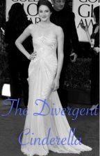 The Divergent Cinderella {On Hold} by TheDivergentTribute8