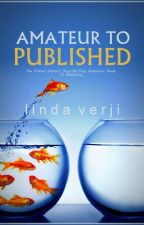 Amateur To Published: The Fiction Writer's Guide To Publishing by lindaverji