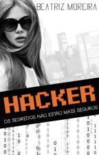 Hacker - Os segredos não estão mais seguros (Livro 1) by biamoreira8
