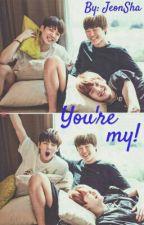 You're my! by inattivoxx