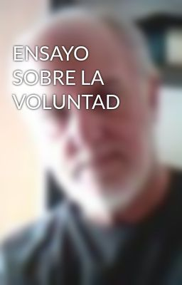 ENSAYO SOBRE LA VOLUNTAD
