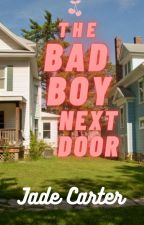 The bad boy next door by jade_carter3377