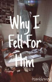 Why I Fell For Him by tumblrmad