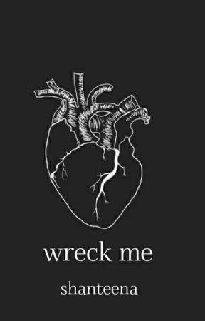 Wreck Me  by Shanteena
