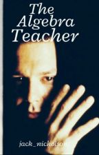 The Algebra Teacher (John's Point of View) by mickeyrourkes
