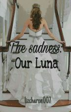 The Sadness : Our Luna by lizcharon007