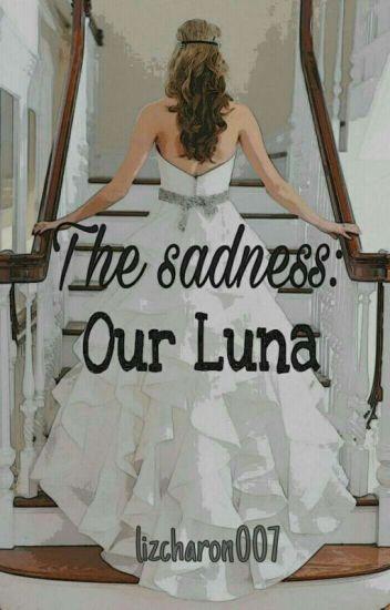 The Sadness : Our Luna