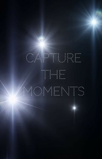 Capture the Moments [Chris Pratt Story]