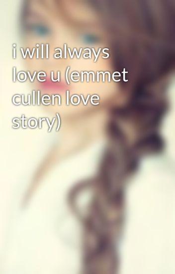 i will always love u (emmet cullen love story)