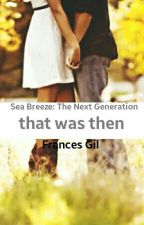 that was then (Sea Breeze: The Next Generation #3) by Dreamer2498