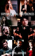 Supernatural Preferences by arrowofflowers