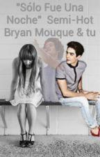 """""""Sólo Fue Una Noche"""" Bryan Mouque & tu (cancelada Temporalmente) by heyitsway"""