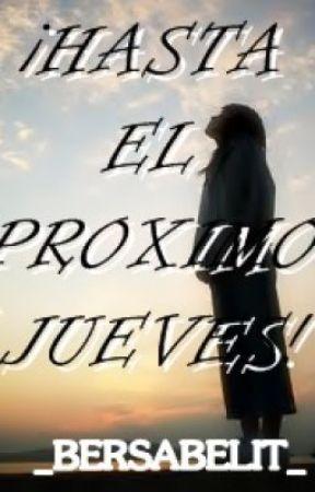 ¡HASTA EL PRÓXIMO JUEVES! by Bersabelit
