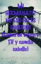 MI HERMANA ???? NO ESO NO ES ENSERIO!! {Cameron boyce y TU} by soymarijo223