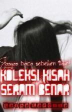 Koleksi Cerita Seram Benar by TashaFardila