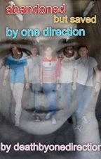 Abandoned But Saved By One Direction (*ON HOLD*) by deathbyonedirection