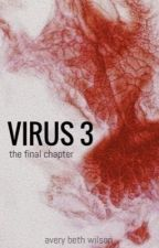 Virus 3 - The Final Chapter by AveryBethWilson