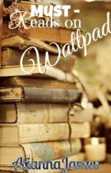 Must-Reads on Wattpad by AtiannaJames
