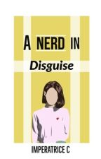 A Nerd in Disguise #Wattys2016 by ImperatriceC