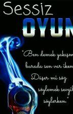 SESSİZ OYUN by Hayallergunlugu