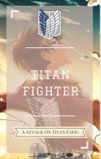 Titan Fighter | Eren x Reader [UNDER EDITING AND PREFIGURING] by FandomSenpai